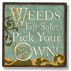 Weeds for Sale . . . Pick your own!
