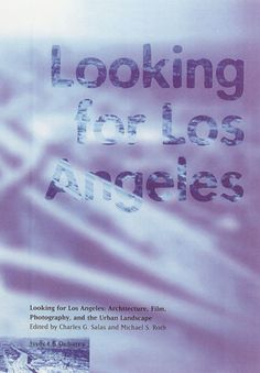 Looking for Los Angeles: Architecture, Film, Photography, and the Urban Landscape  Looking for Los Angeles: Architecture, Film, Photography, and the Urban Landscape