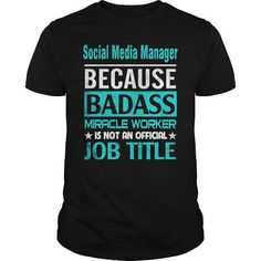 Social Media Manager Because Badass Miracle Worker Is Not An Official Job Title T-Shirts, Hoodies (23.99$ ==► Order Here!)