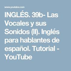 INGLÉS. 39b- Las Vocales y sus Sonidos (II). Inglés para hablantes de español. Tutorial - YouTube