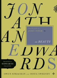 Jonathan Edwards on Beauty The Essential Edwards Collection -- To view further for this item, visit the image link.
