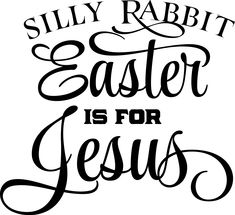 3d4cfee4 Silly Rabbit Easter is for Jesus. Let's Design Something Special For You  Mouse Pads Mugs T-Shirts Key Tags And So Much More Now Available Call Dave  or PM