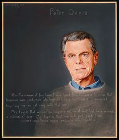 """Peter Davis  Filmmaker, Journalist, Writer : b. 1937    """"After the invasion of Iraq, I again heard from Vietnamese the excuse that Americans were good people who happened to have bad leaders. I wondered how long we can get away with that one. My fear is that we are no longer a nation at war but have become a nation of war. My hope is that we will pull back from empire and once again embrace our republic."""""""