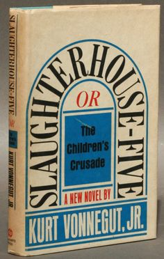 The First Edition Covers of 25 Classic Books: Slaughterhouse-Five, by Kurt Vonnegut, Jr. Delacorte, New York, 1969