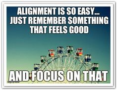 Alignment is easy... just remember something that feels good and focus on that.  Abraham-Hicks Quotes (AHQ2773) #alignment