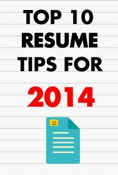 Check out the Top 10 Resume Tips for 2014.