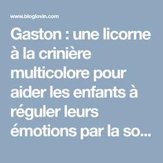 Gaston : une licorne à la crinière multicolore pour aider les enfants à réguler leurs émotions par la sophrologie Blog Papa, Papa Positive, Positivity, Unicorn, Livres, Children, Projects