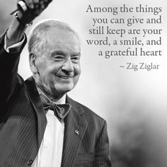 """""""Among the things you can give and still keep are your words, a smile, and a grateful heart."""" Zig Ziglar #gratitude #quote"""
