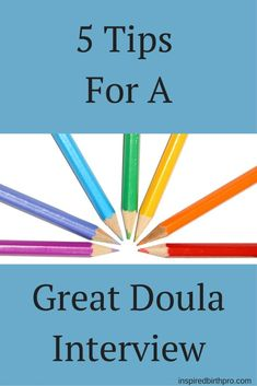 5 Tips For A Great Doula Interview   www.inspiredbirthpro.com