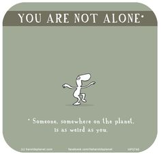 Someone, somewhere on the planet is as weird as you. Planet Drawing, Counseling Quotes, Last Lemon, Me Quotes, Funny Quotes, My Life My Rules, Chibird, Quirky Quotes, Fun Comics