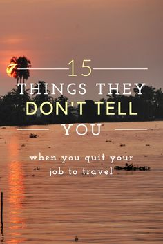 15 things they don't tell you when you quit your job to travel thesweetwanderlust.com