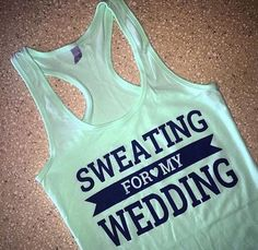 A personal favorite from my Etsy shop https://www.etsy.com/listing/241107934/sweating-for-my-wedding-mrs-tank-top