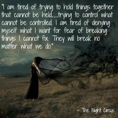 """""""They will break no matter what we do"""" - Celia Bowen, The Night Circus"""
