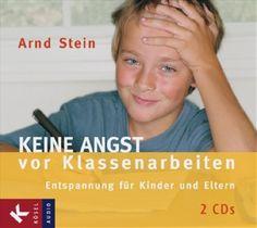 Keine Angst vor Klassenarbeiten: Entspannung für Kinder und Eltern: Amazon.de: Arnd Stein: Bücher