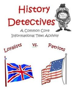 History Detectives: Loyalists vs Patriots Informational Text Activity aligned to CCSS. Students will read two passages and have to use evidence from the text to answer questions. Great prep for SBAC or PARCC! $