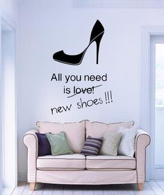 Vinyl Decal All You Need is New Shoes High Heels Stilettoes Shopping Fashion Decor Wall Mural Sticker (m565)