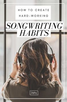 How to create hard working songwriting habits.   SongFancy.com