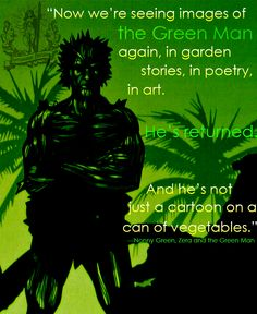 """Now we're seeing images of the Green Man again, in garden stories, in poetry, in art. He's returned. And he's not just a cartoon on a can of vegetables"" A Cartoon, Green Man, Book Quotes, Poems, Vegetables, Garden, Nature, Painting, Image"
