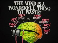 The Mind is a Terrible Thing to Waste.