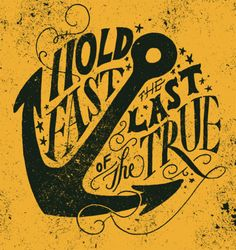 Hold Fast the Last of the True