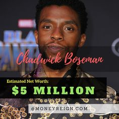Chadwick Boseman and a fast and exciting career ahead of him, as he is the star of the big hit film Black Panther. With a current net worth of $5 million, this number is sure to rise and his role and movies continue to grow in the coming years.
