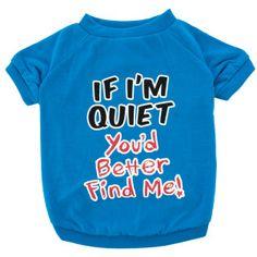 "Grreat Choice® ""If I'm Quiet, You'd Better Find Me!"" Tee   T-Shirts & Tank Tops   PetSmart"