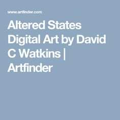 Altered States Digital Art by David C Watkins | Artfinder