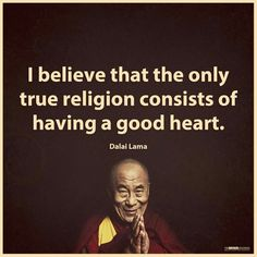 Positive Quotes : Only true religion consists of having a good heart. Dalai Lama - Hall Of Quotes Quotable Quotes, Wisdom Quotes, Quotes To Live By, Life Quotes, Christ Quotes, Gandhi Quotes, Truth Quotes, Frases Yoga, Citations Yoga