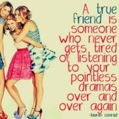 A true friend listens to the same stories over and over again.