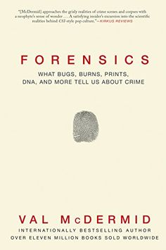 Forensics: What Bugs, Burns, Prints, DNA and More Tell Us About Crime by Val McDermid http://www.amazon.com/dp/B00PSSG3UK/ref=cm_sw_r_pi_dp_pOG9vb0T8JPVJ