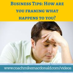 Business Tips: How are you framing what happens to you? http://coachmikemacdonald.com/business-tips-how-are-you-framing-what-happens-to-you/ #business #businesstips #successtips #success #Mindset