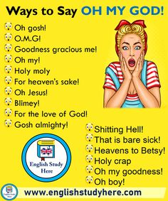 16 Ways to Say OH MY GOD! in English Oh gosh! Goodness gracious me! Oh my! Holy moly For heaven's sake! Oh Jesus! For the love of God! That is bare sick! Heavens to Betsy! Holy crap Oh my goodness! English Verbs, English Sentences, Learn English Grammar, Learn English Words, English Phrases, English Study, English English, Learn Spanish, Korean English