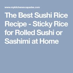 The Best Sushi Rice Recipe - Sticky Rice for Rolled Sushi or Sashimi at Home