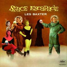 "atomic-flash: "" Space Escapade - Space Age jazz From Les Baxter, Capital Records, 1958 (image via adam gorightly) """