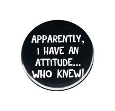 Apparently I Have An Attitude Pinback Button Badge Pin 44mm 1.75  Funny Snarky