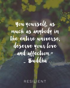 """""""You yourself, as much as anybody in the entire universe, deserve your love and affection."""" Buddha  #inspirationalquote #buddhaquote"""