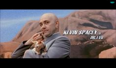 Kevin Spacey as Dr. Evil  Austin Powers: Goldmember