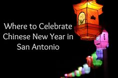 Celebrate #ChineseNewYear in #SanAntonio at these great spots
