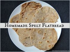 Homemade Spelt Flatbread  The Adventures of Z and K