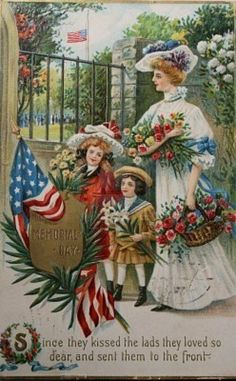 Vintage Memorial Day Post Card ~ Since they kissed the lads they loved so dear, and sent them to the front.