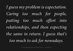 I no longer have expectations. Now, I just allow myself to be pleasantly surprised, albeit quite cautious when investing my time and emotions in someone.