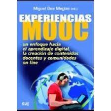 Experiencias MOOC : un enfoque hacia el aprendizaje digital, la creación de contenidos docentes y comunidades online / Miguel Gea Megías (ed.)