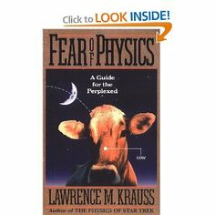 Fear of Physics Author: Lawrence M. Krauss Ages: Adults Publisher: Basic Books, 1994 Science Concepts: Physics The same author has produced a wide variety of books that identify the science concepts in contemporary science fiction. A physicist himself, Krauss translates difficult concepts for the nonscientist. In addition to this work, he has published The Physics of Star Trek and Beyond Star Trek.