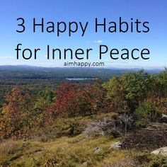 When you find peace within, you can live at peace in any situation. Nurture your inner peace today by practicing these three happy habits.