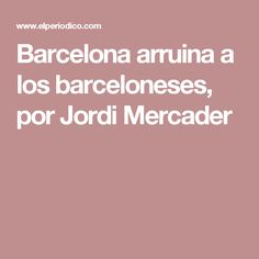 Barcelona arruina a los barceloneses, por Jordi Mercader