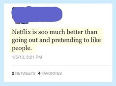 So let's be thankful for Netflix. Because this is way too true: | 24 Reasons Why Netflix Is The Most Important Thing In Your Life