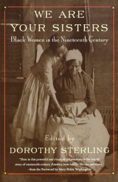 """"""" We Are Your Sisters: Black Women in the Nineteenth Century by Dorothy Sterling """" We Are Your Sisters, a collection of letters, oral histories, and excerpts from diaries and. Black History Books, Black History Facts, Black Books, American Women, African American Literature, I Love Books, Great Books, Books To Read, Black Authors"""