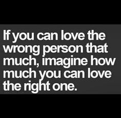 If you can love the wrong person.....Quote!