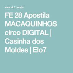 FE 28 Apostila MACAQUINHOS circo DIGITAL | Casinha dos Moldes | Elo7