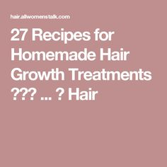 27 Recipes for Homemade Hair Growth Treatments 👩🏽🍯 ... → Hair
